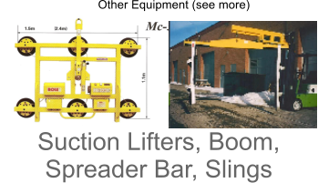 Other Equipment (see more)Suction Lifters, Boom, Spreader Bar, Slings
